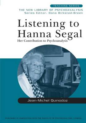 Listening to Hanna Segal: Her Contribution to Psychoanalysis - New Library of Psychoanalysis Teaching Series (Paperback)
