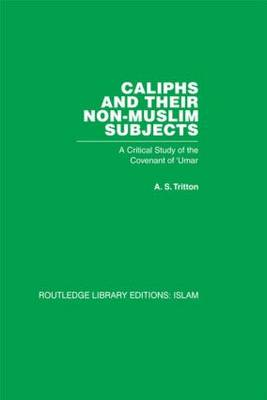 Caliphs and their Non-Muslim Subjects: A Critical Study of the Covenant of 'Umar (Hardback)
