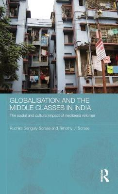 Globalisation and the Middle Classes in India: The Social and Cultural Impact of Neoliberal Reforms - Routledge Contemporary South Asia Series (Hardback)