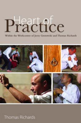 Heart of Practice: Within the Workcenter of Jerzy Grotowski and Thomas Richards (Paperback)