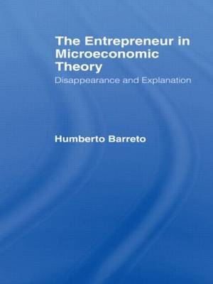The Entrepreneur in Microeconomic Theory: Disappearance and Explanaition (Paperback)