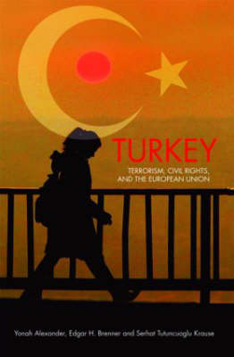 Turkey: Terrorism, Civil Rights, and the European Union (Hardback)