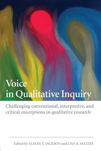 Voice in Qualitative Inquiry: Challenging conventional, interpretive, and critical conceptions in qualitative research (Paperback)