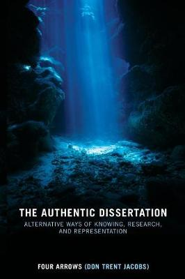 The Authentic Dissertation: Alternative Ways of Knowing, Research and Representation (Paperback)