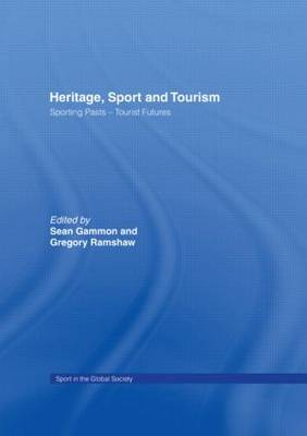 Heritage, Sport and Tourism: Sporting Pasts - Tourist Futures (Hardback)