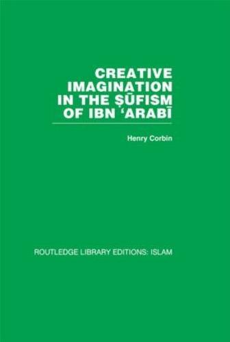 Creative Imagination in the Sufism of Ibn 'Arabi (Hardback)