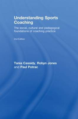 Understanding Sports Coaching: The Social, Cultural and Pedagogical Foundations of Coaching Practice (Hardback)