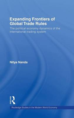 Expanding Frontiers of Global Trade Rules: The Political Economy Dynamics of the International Trading System (Hardback)