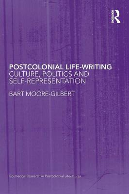 Postcolonial Life-Writing: Culture, Politics, and Self-Representation - Routledge Research in Postcolonial Literatures (Paperback)
