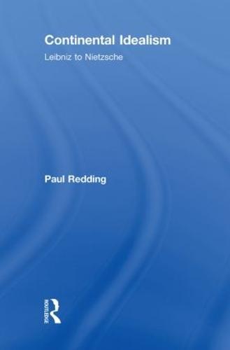 Continental Idealism: Leibniz to Nietzsche (Hardback)