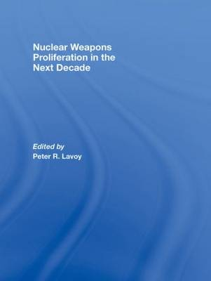 Nuclear Weapons Proliferation in the Next Decade (Hardback)