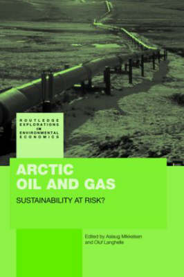 Arctic Oil and Gas: Sustainability at Risk? - Routledge Explorations in Environmental Economics (Hardback)