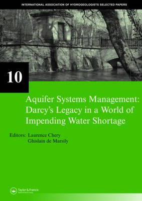 Aquifer Systems Management: Darcy's Legacy in a World of Impending Water Shortage: Selected Papers on Hydrogeology 10 - IAH - Selected Papers on Hydrogeology (Hardback)