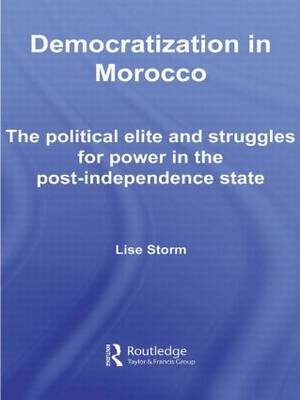 Democratization in Morocco: The Political Elite and Struggles for Power in the Post-Independence State - Routledge Studies in Middle Eastern Politics (Hardback)