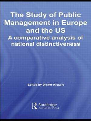 The Study of Public Management in Europe and the US: A Competitive Analysis of National Distinctiveness - Routledge Critical Studies in Public Management (Hardback)