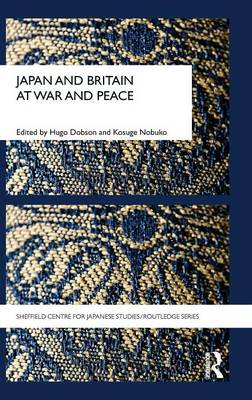 Japan and Britain at War and Peace - The University of Sheffield/Routledge Japanese Studies Series (Hardback)