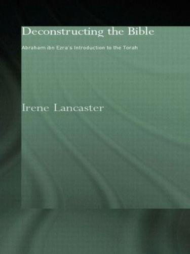 Deconstructing the Bible: Abraham ibn Ezra's Introduction to the Torah - Routledge Jewish Studies Series (Paperback)