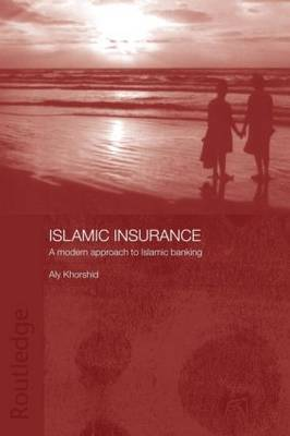 Islamic Insurance: A Modern Approach to Islamic Banking - Routledge Islamic Studies Series (Paperback)