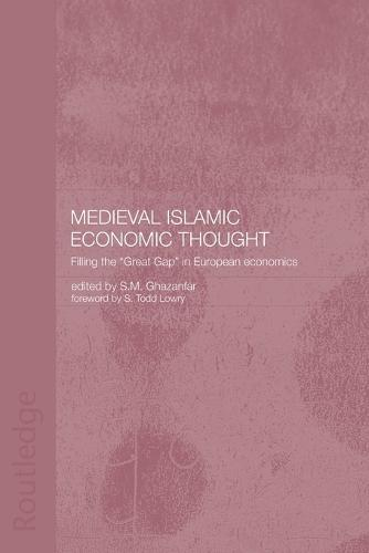 Medieval Islamic Economic Thought: Filling the Great Gap in European Economics - Routledge Islamic Studies Series (Paperback)