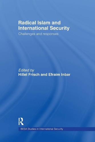 Radical Islam and International Security: Challenges and Responses (Hardback)