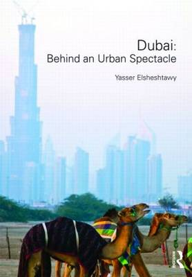 Dubai: Behind an Urban Spectacle - Planning, History and Environment Series (Hardback)