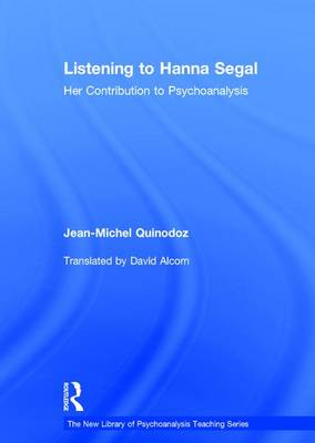 Listening to Hanna Segal: Her Contribution to Psychoanalysis - New Library of Psychoanalysis Teaching Series (Hardback)