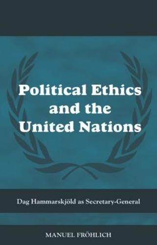 Political Ethics and the United Nations: Dag Hammarskjold as Secretary-General - Cass Series on Peacekeeping (Hardback)