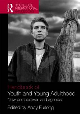 Handbook of Youth and Young Adulthood: New Perspectives and Agendas - Routledge International Handbooks (Hardback)