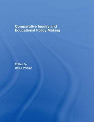 Comparative Inquiry and Educational Policy Making (Hardback)