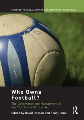 Who Owns Football?: Models of Football Governance and Management in International Sport (Hardback)