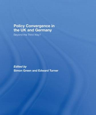 Policy Convergence in the UK and Germany: Beyond the Third Way? (Hardback)