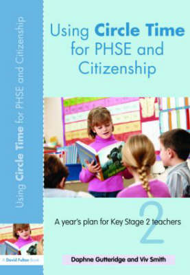 Using Circle Time for PHSE and Citizenship: A Year's Plan for Key Stage 2 Teachers (Paperback)