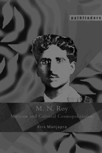 M. N. Roy: Marxism and Colonial Cosmopolitanism - Pathfinders (Paperback)