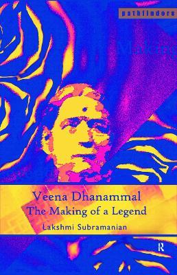 Veena Dhanammal: The Making of a Legend - Pathfinders (Paperback)