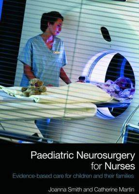 Paediatric Neurosurgery for Nurses: Evidence-based care for children and their families (Paperback)