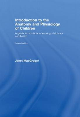 Introduction to the Anatomy and Physiology of Children: A Guide for Students of Nursing, Child Care and Health (Hardback)