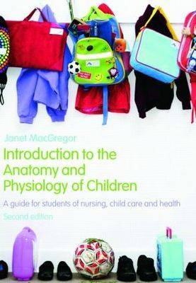 Introduction to the Anatomy and Physiology of Children: A Guide for Students of Nursing, Child Care and Health (Paperback)