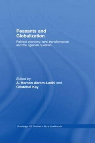 Peasants and Globalization: Political economy, rural transformation and the agrarian question (Hardback)