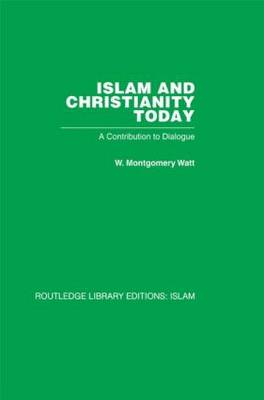 Islam and Christianity Today: A Contribution to Dialogue (Hardback)