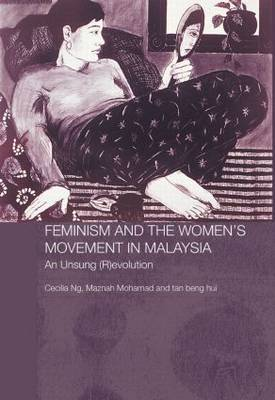 Feminism and the Women's Movement in Malaysia: An Unsung (R)evolution - Routledge Malaysian Studies Series (Paperback)