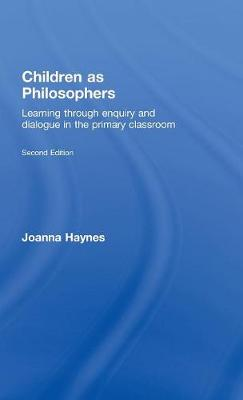 Children as Philosophers: Learning Through Enquiry and Dialogue in the Primary Classroom (Hardback)