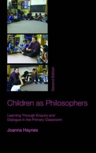 Children as Philosophers: Learning Through Enquiry and Dialogue in the Primary Classroom (Paperback)