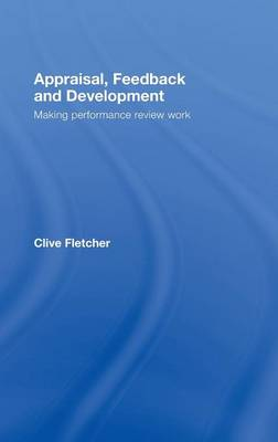 Appraisal, Feedback and Development: Making Performance Review Work (Hardback)