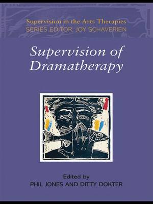 Supervision of Dramatherapy - Supervision in the Arts Therapies (Hardback)