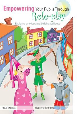 Empowering Your Pupils Through Role-Play: Exploring Emotions and Building Resilience (Paperback)