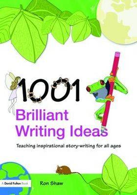 1001 Brilliant Writing Ideas: Teaching Inspirational Story-Writing for All Ages (Paperback)