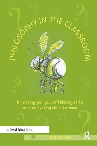 Philosophy in the Classroom: Improving your Pupils' Thinking Skills and Motivating Them to Learn (Paperback)
