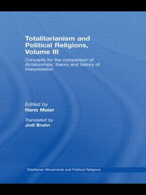Totalitarianism and Political Religions Volume III: Concepts for the Comparison Of Dictatorships - Theory & History of Interpretations - Totalitarianism Movements and Political Religions (Hardback)
