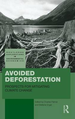 Avoided Deforestation: Prospects for Mitigating Climate Change - Routledge Explorations in Environmental Economics (Hardback)