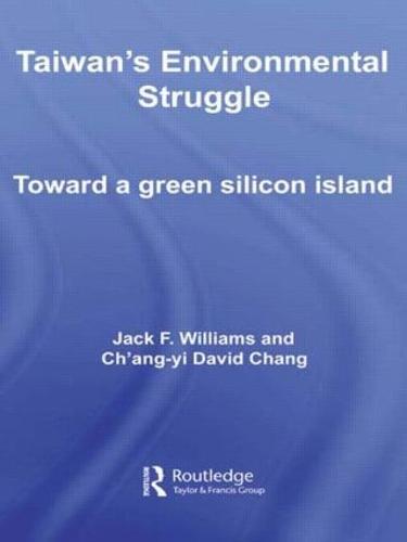 Taiwan's Environmental Struggle: Toward a Green Silicon Island - Routledge Contemporary Asia Series (Hardback)